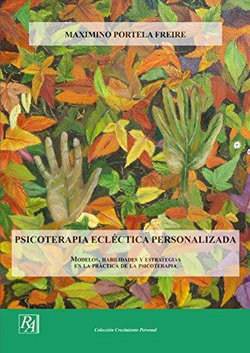 Descargar Libro Psicoterapia Ecléctica Personalizada.: Modelos, habilidades y estrategias  en la práctica de la psicoterapia de Maximino Portela Freire