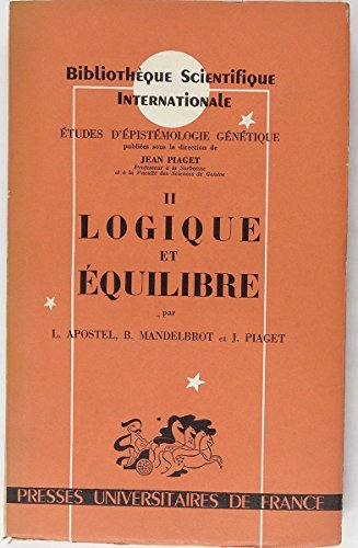 Etudes d'épistémologie génétique, II Logique et équilibre par L. Apostel B. Mandelbrot J. Piaget