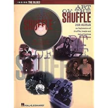 Art of the Shuffle for Guitar: An Exploration of Shuffle, Boogie and Swing Rhythms