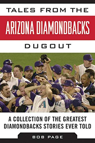 Tales from the Arizona Diamondbacks Dugout: A Collection of the Greatest Diamondbacks Stories Ever Told (Tales from the Team) por Bob Page