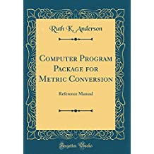 Computer Program Package for Metric Conversion: Reference Manual (Classic Reprint)