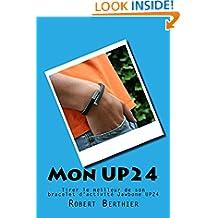 Mon UP24: Tirer le meilleur de son bracelet d'activité Jawbone UP24 (French Edition)
