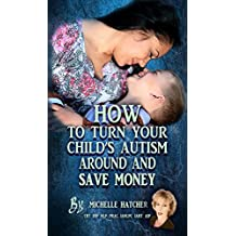 How To Turn Your Child's Autism Around And Save Money