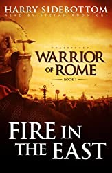 Fire in the East (Warrior of Rome) by Harry Sidebottom (2010-04-06)