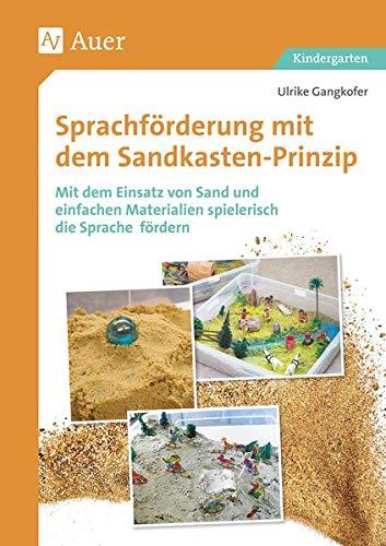 Sprachförderung mit dem Sandkastenprinzip: Mit dem Einsatz von Sand und einfachen Materialien spielerisch die Sprache fördern (Kindergarten)