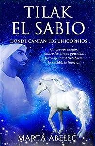 Tilak el Sabio: Donde cantan los unicornios par Marta Abelló