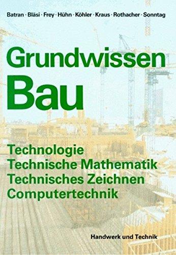 Grundwissen Bau: Technologie, Technische Mathematik, Technisches Zeichnen, Computertechnik für das erste Ausbildungsjahr