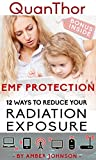 EMF Protection: 12 SIMPLE WAYS TO REDUCE YOUR Radiation Exposure: (Cell phone, WiFi, Mobile, Laptop, TV, Meters, Cell Towers) – BONUS INSIDE (English Edition)
