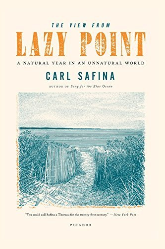 The View from Lazy Point: A Natural Year in an Unnatural World by Carl Safina (2012-01-03)