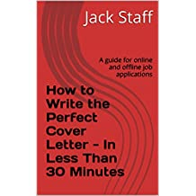 How to Write the Perfect Cover Letter - In Less Than 30 Minutes: A guide for online and offline job applications (English Edition)