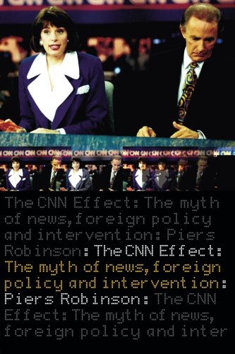 the-cnn-effect-the-myth-of-news-foreign-policy-and-intervention