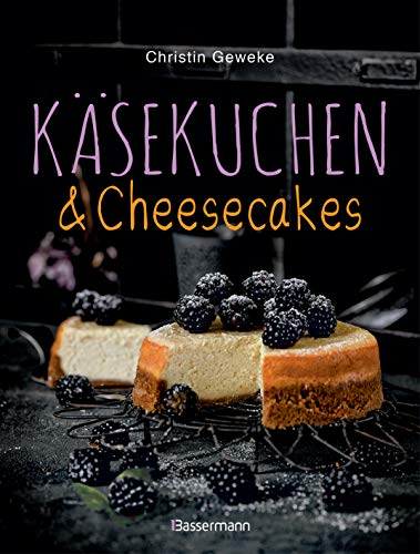 Käsekuchen & Cheesecakes. Rezepte mit Frischkäse oder Quark: Von Zupfkuchen bis New-York-Cheesecake. Als Kuchen, Torten, Dessert im Glas oder Eis am Stiel