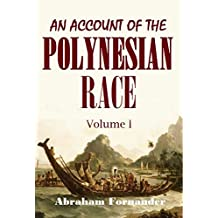 An Account of the  Polynesian Race: Its Origins and Migrations, and the Ancient History of the Hawaiian People to the Times of Kamehameha I. Volume I (English Edition)