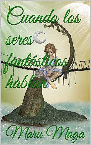 Cuando los seres fantásticos hablan (Spanish Edition)