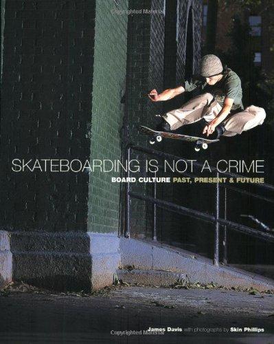 Skateboarding is Not a Crime: 50 Years of Street Culture por James Davis