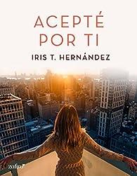 Acepté por ti par Iris T. Hernández