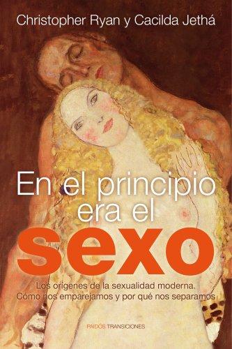 En el principio era el sexo: Los orígenes de la sexualidad moderna. Cómo nos emparejamos y por qué nos separamos
