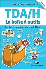 TDA/H - La boîte à outils - Stratégies et techniques pour gérer le TDA/H de Ariane Hébert