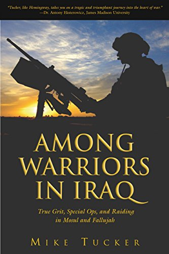 Among Warriors in Iraq: True Grit, Special Ops, and Raiding in Mosul and Fallujah: True Grit, Special Ops, and Lock-and-load Raiding in Mosul and Fallujah -