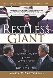 Restless Giant: The United States from Watergate to Bush v. Gore (Oxford History of the United States): The United States from Watergate to Bush Vs. Gore