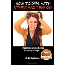 How to Deal with Stress and Tension by Dueep J Singh (2015-10-09)
