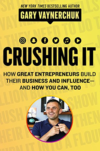 Crushing It!: How Great Entrepreneurs Build Their Business and Influence_and How You Can, Too