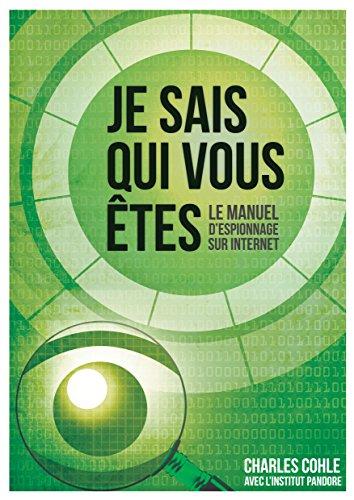 Je sais qui vous êtes: Le manuel d'espionnage sur Internet