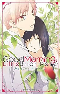 Good morning, little Briar-Rose, tome 1 par Megumi Morino