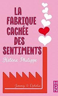 La fabrique cachée des sentiments, tome 2 : Jimmy et Ophélie par Hélène Philippe