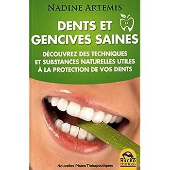 Dents et gencives saines: Découvrez des techniques et substances naturelles utiles à la protection de vos dents.