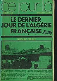 Ce jour là, 1er juillet 1962, Le dernier jour de l'Algérie francaise par Gérard Israël