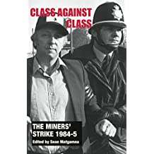 The Miners' Strike 1984-5: Class Against Class