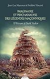 Imaginaire et psychanalyse des légendes maçonniques - D'Hiram à Dark Vador (Essai maçonnique) - Format Kindle - 9782844548597 - 13,99 €