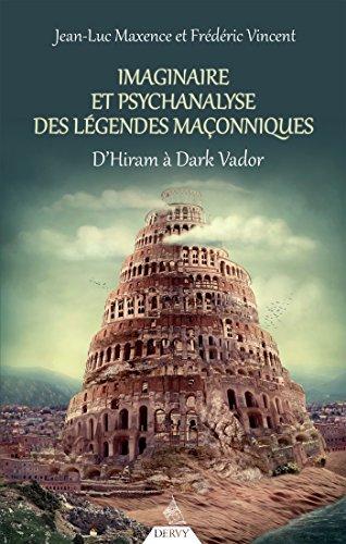 Imaginaire et psychanalyse des légendes maçonniques : D'Hiram à Dark Vador (Essai maçonnique) par Jean-Luc Maxence, Frédéric Vincent