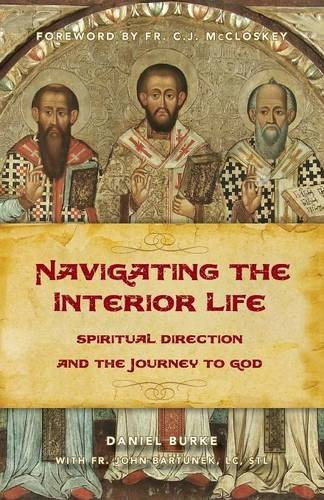 Navigating the Interior Life: Spiritual Direction and the Journey to God by C. John McCloskey (Foreword), Daniel Burke (1-Nov-2012) Paperback