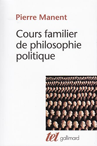 Cours familier de philosophie politique par Pierre Manent
