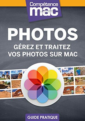 Photos - Grez et traitez vos photos sur Mac (Les guides pratiques de Comptence Mac)