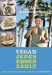 VEGAN - Jedes Essen zählt 2016 - Rezeptkalender (24 x 34) - Küchenkalender - gesunde Ernährung - by Attila Hildmann (BJVV)