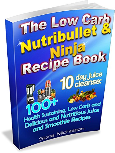 The Low Carb Nutribullet & Ninja Recipe Book: 10 day juice ...