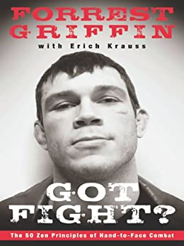 Got Fight?: The 50 Zen Principles of Hand-to-Face Combat by [Griffin, Forrest, Krauss, Erich]
