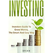 Investing:  Investors Guide to Growing Money, the Smart and Easy Way (English Edition)