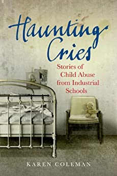 Haunting Cries: Stories of child abuse in Catholic Ireland by [Coleman, Karen]