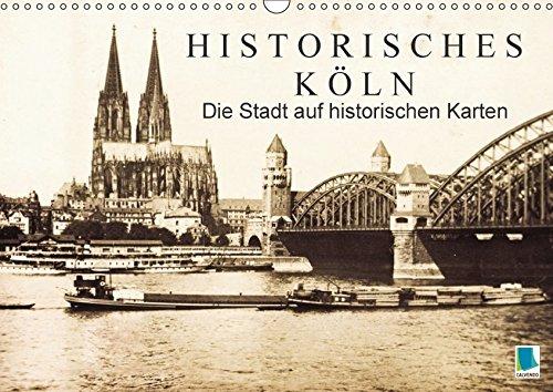 Historisches Köln – Die Stadt auf historischen Karten (Wandkalender 2018 DIN A3 quer): Köln: Tradition und Stadtgeschichte (Monatskalender, 14 Seiten ... [Kalender] [Apr 01, 2017] CALVENDO, k.A.