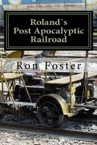 Roland`s Post Apocalyptic Railroad (Prepper Fiction Novelettes Book 4)
