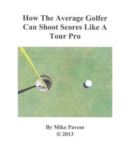 How the Average Golfer Can Shoot Scores Like a Tour Pro (English Edition) por Mike Pavese
