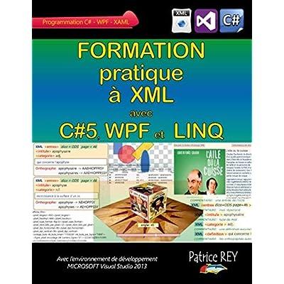 Formation pratique à XML avec c#5, WPF et Linq : Avec Visual Studio 2013