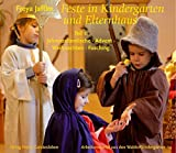 Feste in Kindergarten und Elternhaus: Teil 1: Jahreszeitentische - Advent - Weihnachten - Fasching (Arbeitsmaterial aus den Waldorfkindergärten)
