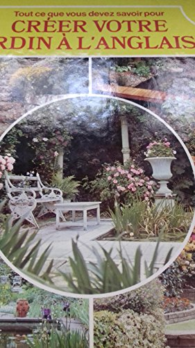 Creer votre jardin a l'anglaise. tout ce que vous devez savoir. conseils pour les amenagements- traditions et idees originales