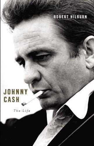 Johnny Cash: The Life by Robert Hilburn (2013-10-31)