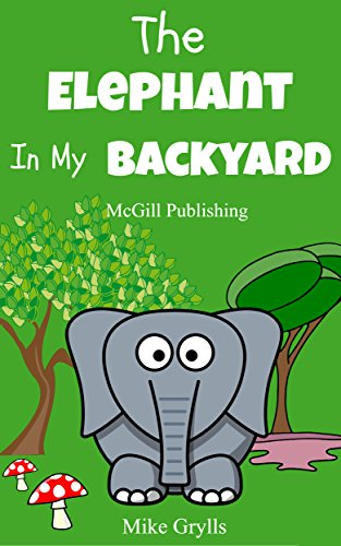 Books For Kids: The Elephant in my Backyard: Bedtime Stories For Kids Ages 3-10 (Kids Books - Bedtime Stories For Kids - Children's Books - Free Stories) ... Stories for Kids Ages 3-8) (English Edition)